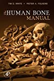 The Human Bone Manual - Tim D. White