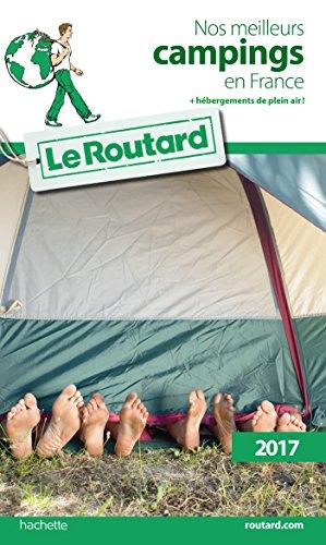 Guide du Routard Nos meilleurs campings en France(+ Hébergements de plein air) 2017 (Le Routard)