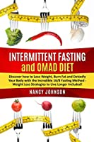 Intermittent Fasting and OMAD Diet: Discover how to Lose Weight, Burn Fat and Detoxify Your Body with the Incredible 16/8 Fasting Method - Weight Loss Strategies to Live Longer Included!