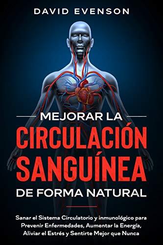 Mejorar la Circulación Sanguínea de Forma Natural: Sanar el Sistema Circulatorio y Inmunológico...