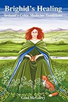 Brighid's Healing: Irelands Celtic Medicine Tradition