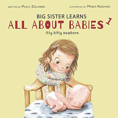 Compare Textbook Prices for Itty bitty newborn: 0-3 months Big Sister Learns All About Babies  ISBN 9798628226957 by Zielonka, Polly,Kirshina, Maria