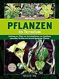 Pflanzen im Terrarium: Anleitung zur Pflege von Terrarienpflanzen, zur...