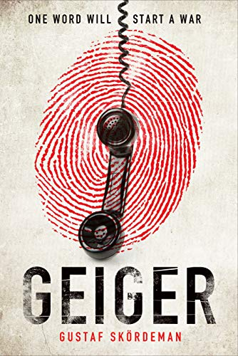 Geiger: The most gripping thriller debut since I AM PILGRIM by [Gustaf Skördeman]