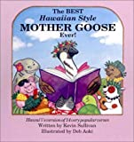 The Best Hawaiian Style Mother Goose Ever: Hawaii's Version of 14 Very Popular Verses