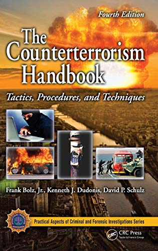 The Counterterrorism Handbook: Tactics, Procedures, and Techniques, Fourth Edition (Practical Aspects of Criminal and Fo