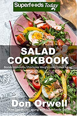 Salad Cookbook: Over 60 Quick & Easy Gluten Free Low Cholesterol Whole Foods Recipes full of Antioxidants & Phytochemicals (Salads Book 1)