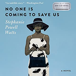 No One Is Coming to Save Us     A Novel              By:                                                                                                                                 Stephanie Powell Watts                               Narrated by:                                                                                                                                 Janina Edwards                      Length: 10 hrs and 57 mins     167 ratings     Overall 3.5