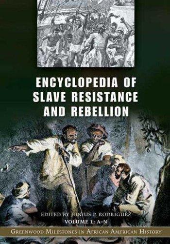 Encyclopedia of Slave Resistance and Rebellion [2 volumes]: Greenwood Milestones in African American History