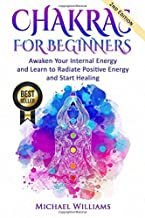 CHAKRAS: Chakras for Beginners – Awaken Your Internal Energy and Learn to Radiate..