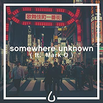 Somewhere Unknown (feat. Mark O)
