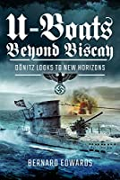 U-Boats Beyond Biscay: Doenitz Looks to New Horizons