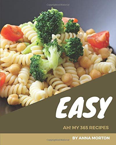 Ah! My 365 Easy Recipes: An Easy Cookbook from the Heart!