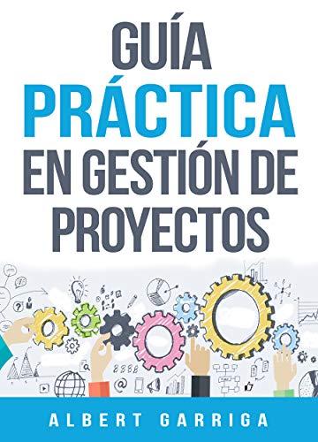 Guía práctica en gestión de proyectos: Un libro ameno, práctico y fácil de aplicar