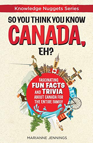 Compare Textbook Prices for So You Think You Know CANADA, Eh?: Fascinating Fun Facts and Trivia about Canada for the Entire Family Knowledge Nuggets Series  ISBN 9781734245615 by Jennings, Marianne,Buckner, Valerie