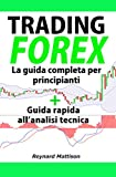 TRADING: MANUALE SUI FONDAMENTALI DEL TRADING - Ed. 2019 Versione integrale 2 volumi: Trading Forex per principianti + Manuale di analisi tecnica (Strategie di trading e analisi tecnica)