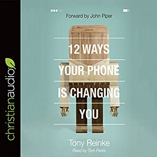 12 Ways Your Phone Is Changing You                   By:                                                                                                                                 Tony Reinke                               Narrated by:                                                                                                                                 Tom Parks                      Length: 6 hrs and 48 mins     156 ratings     Overall 4.6