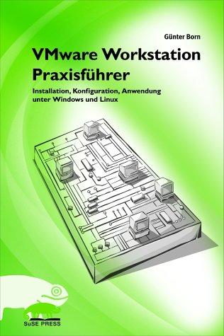 VMware Workstation Praxisführer. Installation, Konfiguration und Anwendung unter Windows und Linux