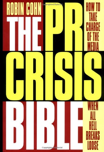The PR Crisis Bible: How to Take Charge of the Media When All Hell Breaks Loose