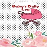 """Baby's Daily Log: Keepsake log Book Notebook for New Born Babies, Infants, toddlers, Diary to record Child's Daily activities, Gifts for Birthdays, ... Pregnancy Announcements 8.5""""x8.5"""" 120 Pages."""