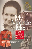 My Mountie & Me: A True Story 1894022297 Book Cover