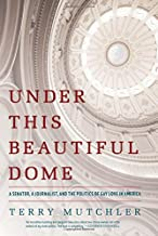 Under This Beautiful Dome: A Senator, A Journalist, and the Politics of Gay Love in America