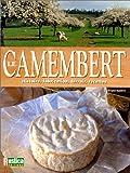 Le Camembert - Histoire, fabrication, terroir, recettes