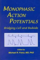 Monophasic Action Potentials: Bridging Cell and Bedside