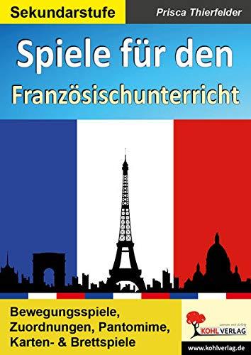 Spiele für den Französischunterricht / Sekundarstufe: Bewegungsspiele, Zuordnungen, Pantomime, Karten- & Brettspiele