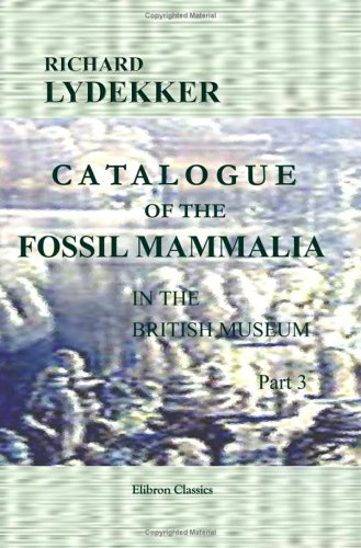Catalogue of the Fossil Mammalia in the British Museum, (Natural History): Part 3. Containing the Order Ungulata, Suborders Perissodactyla, Toxodontia, Condylarthra, and Amblypoda