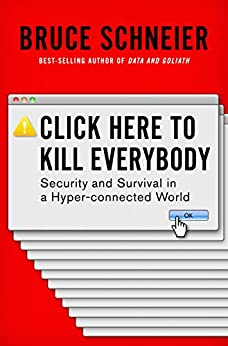Click Here to Kill Everybody: Security and Survival in a Hyper-connected World by [Bruce Schneier]