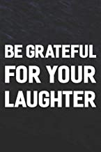 Be Grateful For Your Laughter: Daily Success, Motivation and Everyday Inspiration For Your Best Year Ever, 365 days to more Happiness Motivational Year Long Journal / Daily Notebook / Diary