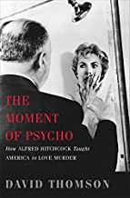 The Moment of Psycho: How Alfred Hitchcock Taught America to Love Murder