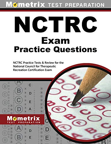 Nctrc Exam Practice Questions Nctrc Practice Tests Review For The National Council For Therapeutic Recreation Certification Exam Mometrix Test Preparation