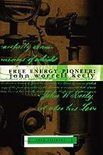Free Energy Pioneer: John Worrell Keely (Lost Science Series)