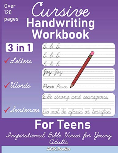 CURSIVE HANDWRITING WORKBOOK FOR TEENS: Learn Cursive with Inspirational Bible Verse Quotes for Young Adults, a 3-in-1 Copybook (Beginners Cursive Workbook)