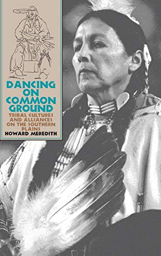 Dancing on Common Ground: Tribal Cultures and Alliances on the Southern Plains