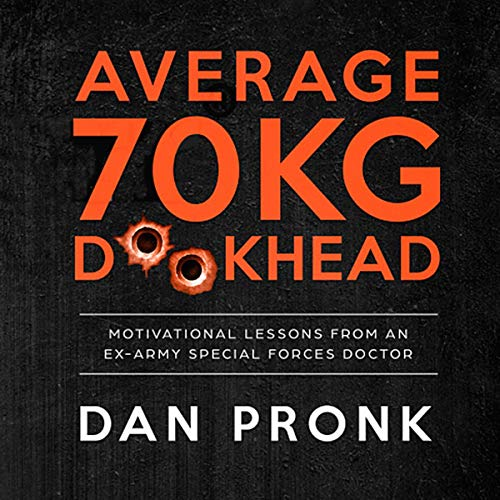 Average 70kg D--khead: Motivational Lessons from an Ex-Army Special Forces Doctor