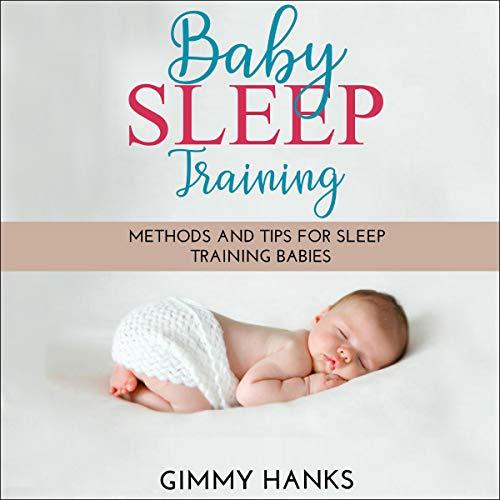 Baby Sleep Training: Methods and Tips for Sleep Training Babies