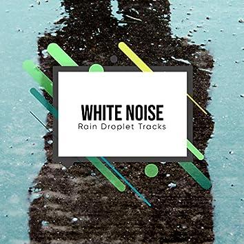 #17 White Noise Rain Droplet Tracks for Yoga or Spa