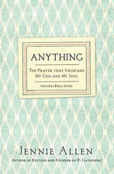 Anything: The Prayer That Unlocked My God and My Soul by [Jennie Allen]
