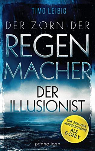 Der Zorn der Regenmacher - Der Illusionist: Eine exklusive Kurzgeschichte inklusive...