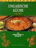 Ungarische Küche. 133 traditionelle Rezepte.