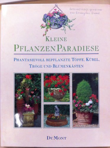 Kleine Pflanzenparadiese phantasievoll bepflanzte Töpfe, Kübel, Tröge und Blumenkästen