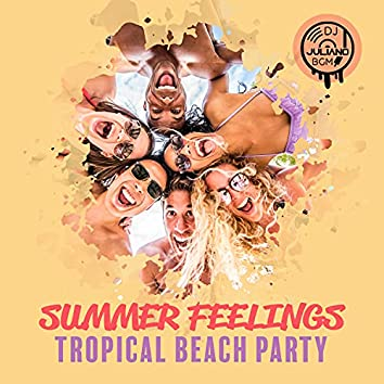 Summer Feelings: Tropical Beach Party, Holiday Pool Bar, The Best Summer Chill Songs