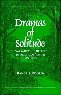 Dramas of Solitude: Narratives of Retreat in American Nature Writing