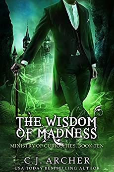 The Wisdom of Madness (Ministry of Curiosities Book 10) by [C.J. Archer]