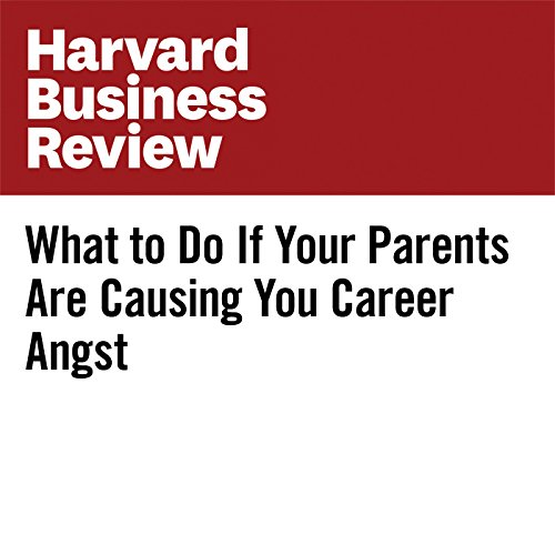What to Do If Your Parents Are Causing You Career Angst copertina