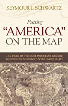 """Putting """"America"""" on the Map: The Story of the Most Important Graphic Document in the History of the United States (English Edition)"""