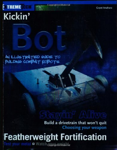 Kickin' Bot: An Illustrated Guide to Building Combat Robots (ExtremeTech)